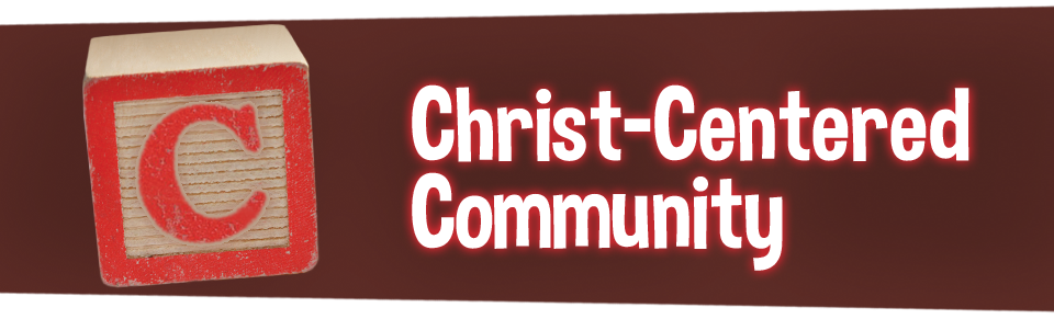 C is for Christ-Centered Community