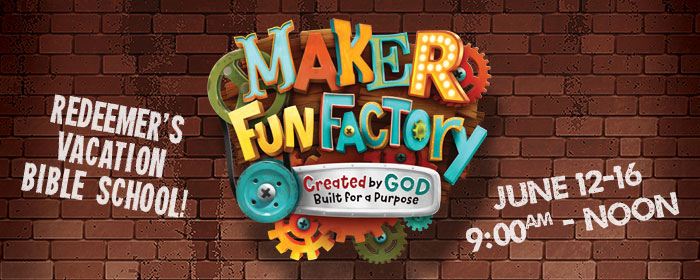 Maker Fun Factory VBS at Redeemer, June 12-16 from 9am to noon