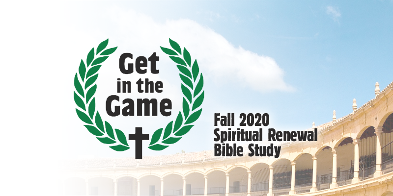 Get in the Game - Fall 2020 Spiritual Renewal Bible Study